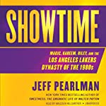 Showtime: Magic, Kareem, Riley, and the Los Angeles Lakers Dynasty of the 1980s | Jeff Pearlman
