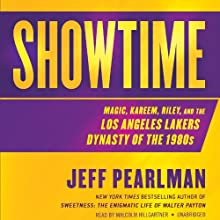 Showtime: Magic, Kareem, Riley, and the Los Angeles Lakers Dynasty of the 1980s (       UNABRIDGED) by Jeff Pearlman Narrated by Malcolm Hillgartner
