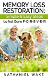 Memory Loss Restoration: Simply & Easy Steps - Its Not Gone Forever
