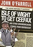 Isle of Wight to Get Ceefax: And Other Groundbreaking Stories from Newsbiscuit (0385615353) by O'Farrell, John