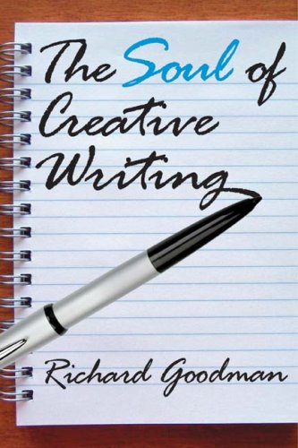 The Soul of Creative Writing, Richard Goodman