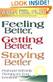 Feeling Better, Getting Better, Staying Better : Profound Self-Help Therapy For Your Emotions