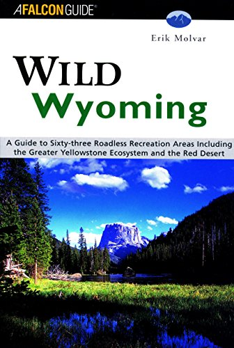 Wyoming: A Guide to 63 Roadless Recreation Areas (Falcon Guides Wild)