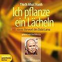 Ich pflanze ein Lächeln Hörbuch von Thich Nhat Hanh Gesprochen von: Axel Wostry