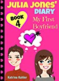 Julia Jones Diary - Book 4 - My First Boyfriend: Girls Books Ages 9-12