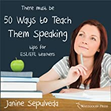 Fifty Ways to Teach Them Speaking: Tips for ESL/EFL Teachers (       UNABRIDGED) by Janine Sepulveda Narrated by Kirk Hanley
