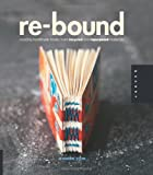 Re-Bound: Creating Handmade Books from Recycled and Repurposed Materials