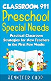 Classroom 911 Preschool Special Needs: Practical Classroom Strategies for New Teachers in the First Few Weeks