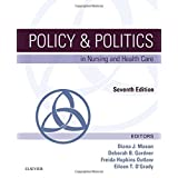 Policy & Politics in Nursing and Health Care, 7e (Policy and Politics in Nursing and Health)