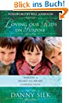 Loving Our Kids on Purpose: Making a...