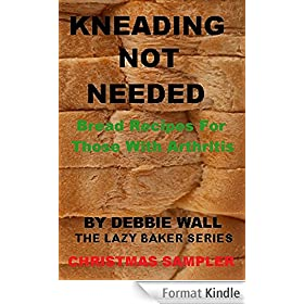 Kneading Not Needed: Christmas Sampler: Bread Recipes For Those With Arthritis (The Lazy Baker Series Book 5) (English Edition)
