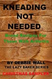 Kneading Not Needed: Christmas Sampler: Bread Recipes For Those With Arthritis (The Lazy Baker Series Book 5)