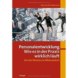 Personalentwicklung: Wie es in der Praxis wirklich läuft: Von der Illusion zur Wirksamkei