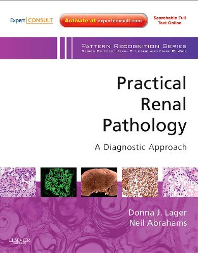 Practical Renal Pathology, A Diagnostic Approach: A Volume In The Pattern Recognition Series, Expert Consult: Online And Print, 1E