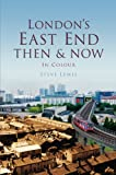 Steve Lewis London's East End Then & Now (Then & Now (History Press))
