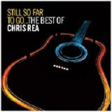 Chris Rea Still So Far To Go: The Best of Chris Rea