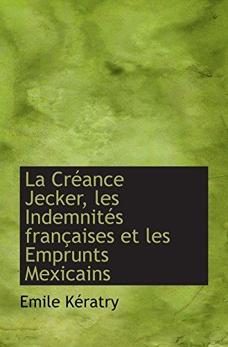 La Créance Jecker, les Indemnités françaises et les Emprunts Mexicains