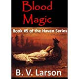 Blood Magic (Haven Series #5) ~ B. V. Larson