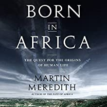 Born in Africa: The Quest for the Origins of Human Life Audiobook by Martin Meredith Narrated by Joe Barrett