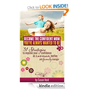 ecome the Confident Mom You've Always Wanted to Be - 31 strategies to improve your confidence as a woman, mother, and family manager