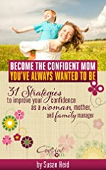 Become the Confident Mom You've Always Wanted to Be - 31 strategies to improve your confidence as a woman, mother, and family manager