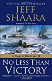 No Less Than Victory: A Novel of World War II (0345497937) by Shaara, Jeff