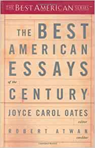 american american best best century essay series The best american essays of the century user review - jane doe - kirkus an eclectic anthology of 55 essays chosen by oates (blonde, p 11, etc) comprising a generous selection of less known.