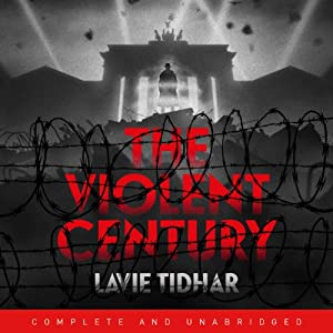 The Violent Century | [Lavie Tidhar]