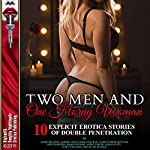 Two Men and One Horny Woman: Ten Explicit Erotica Stories of Double Penetration | Janie Draper,Amber Cross,Nora Walker,Mary Fisher Stevens