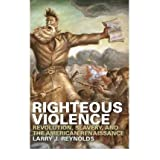 [ [ [ Righteous Violence: Revolution, Slavery, and the American Renaissance [ RIGHTEOUS VIOLENCE: REVOLUTION,...