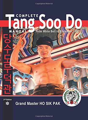 Complete Tang Soo Do Manual: From White Belt to Black Belt: Volume 1
