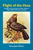 Flight of the Huia: Ecology and conservaton of New Zealand's Frogs, Reptiles, Birds and Mammals