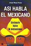 img - for Asi Habla El Mexicano: Diccionario Basico de Mexicanismos = How Mexicans Speak by Mejia Prieto (1986-08-06) book / textbook / text book