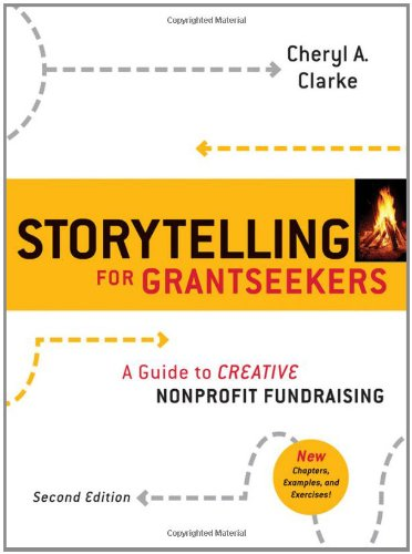 Storytelling for Grantseekers: A Guide to Creative...