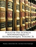 echange, troc  - Bulletin Des Sciences Mathmatiques Et Astronomiques, Volume 26
