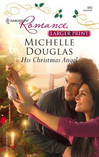 His Christmas Angel (Larger Print Harlequin Romance), MICHELLE DOUGLAS
