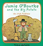 Jamie O\\\'Rourke and the Big Potato: An Irish Folktale