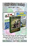 img - for Off Grid Living BOX SET 3 In 1. An Ultimate Guide On Self Sustainable Lifestyle With Off Grid Power And Tips On Storaging Food And Water: (Survival ... Water, How To Survive Anywhere In The World) book / textbook / text book