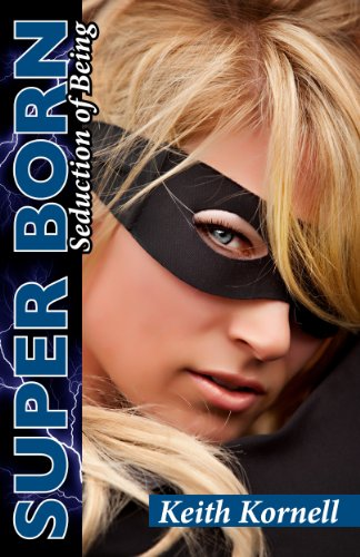 Super Born: Seduction of Being by Keith Kornell