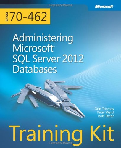 Training Kit Exam 70-462: Administering Microsoft SQL Server 2012 Databases Book/CD Package