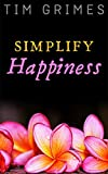 Simplify Happiness: Relaxation and Stress Reduction Made Easy