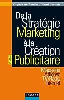 De la stratégie marketing à la création publicitaire - 3ème édition: Magazines - Affiches - TV/Radio - Internet