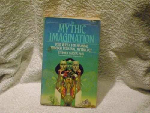 Mythic Imagination, The: Your Quest for Meaning Through Personal Mythology
