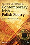 img - for Knowing One's Place in Contemporary Irish and Polish Poetry: Zagajewski, Mahon, Heaney, Hartwig book / textbook / text book