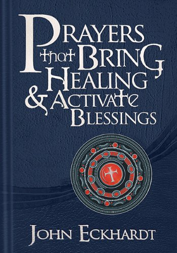 Prayers that Bring Healing and Activate Blessings: Experience the protection, power, and favor of God (Prayers for Spiritual Battle)
