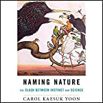 Naming Nature: The Clash Between Instinct and Science | Carol Kaesuk Yoon