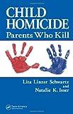 Lita Linzer Schwartz Child Homicide: Parents Who Kill