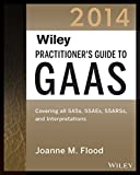 Wiley Practitioners Guide to GAAS 2014: Covering all SASs, SSAEs, SSARSs, and Interpretations (Wiley Regulatory Reporting)