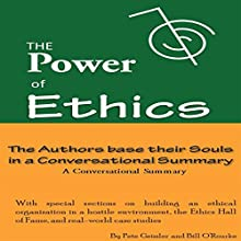The Power of Ethics: The Authors Base Their Souls in a Conversational Summary (       UNABRIDGED) by Pete Geissler, Bill O'Rourke Narrated by Bryan Kimmleman