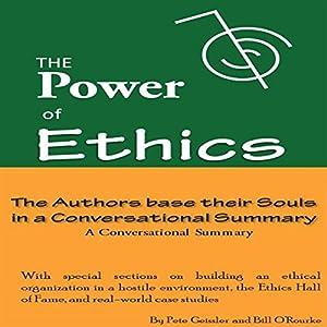 The Power of Ethics: The Authors Base Their Souls in a Conversational Summary (       ungekürzt) von Pete Geissler, Bill O'Rourke Gesprochen von: Bryan Kimmleman